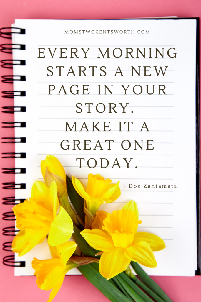 Every morning starts a new page in your story. Make it a great one today. ~ Doe Zantamata quote plus 50 more motivational morning quotes to start your day on a positive note! #goodmorningquotes