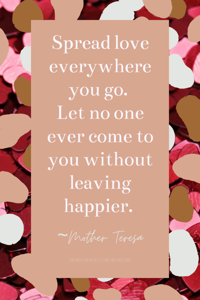 Spread love everywhere you go. Let no one ever come to you without leaving happier. ~Mother Teresa quote plus 50 more motivational morning quotes to start your day on a positive note! #goodmorningquotes