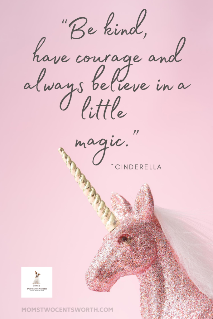 """""""Be kind, have courage, and always believe in a little magic.""""  ~Cinderella  Read more words of wisdom from your favorite Disney movie characters! #quote #Disneyquotes #wordsofwisdom #cinderellaquote"""