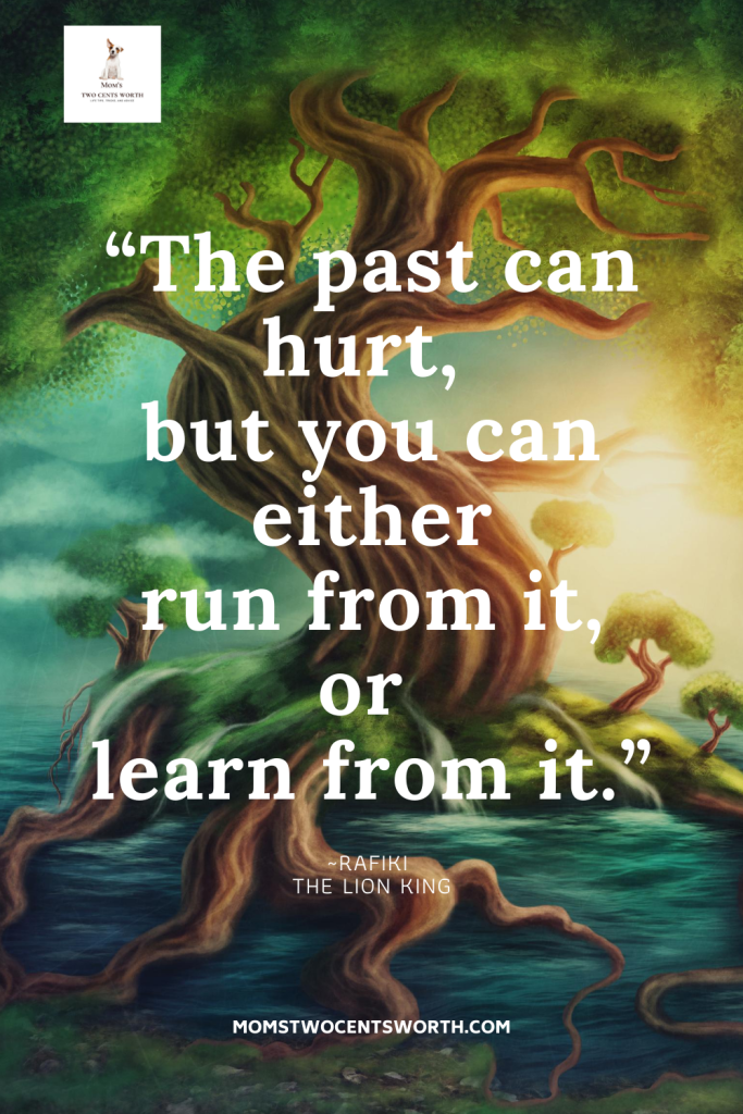 """""""The past can hurt, but you can either run from it, or learn from it.""""   ~Rafiki THE LION KING Read more words of wisdom from your favorite Disney movie characters! #quote #Disneyquotes #wordsofwisdom #wordstoliveby"""