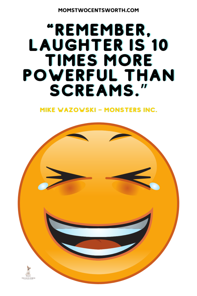 """""""Remember, laughter is 10 times more powerful than screams.""""  ~MIKE WAZOWSKI – MONSTERS INC. Read more words of wisdom from your favorite Disney Characters.  #quotes #disneyquotes #happinessquotes #laughterquotes"""