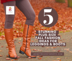 5 stunning fall fashion ideas for leggings and boots that will have plus-sized women feeling cozy at home and on the go!